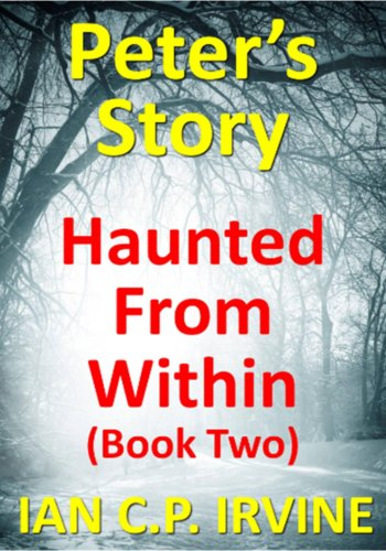 Haunted From Within (BOOK TWO) - Peter's Story : A page turning Mystery & Detective Paranormal Medical Thriller Conspiracy