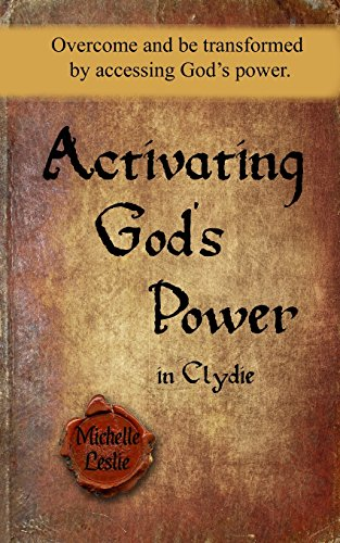 Activating God's Power in Clydie: Overcome and be transformed by accessing God's power.