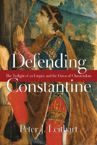 Defending Constantine: The Twilight of an Empire and the Dawn of Christendom, Peter J. Leithart