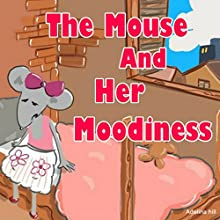 The Mouse and Her Moodiness | Livre audio Auteur(s) : Adelina hill Narrateur(s) : John Demakas
