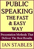 PUBLIC SPEAKING THE FAST & EASY WAY: Presentation methods that deliver the best results (Business Books Book 2)