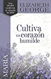 María, cultiva un corazón humilde (Spanish Edition)