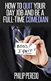 How to Quit Your Day Job and Be a Full-Time Comedian: A Workbook for the Business of Comedy