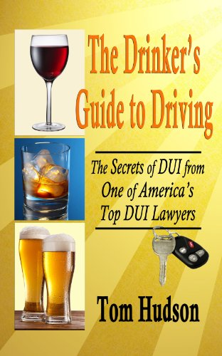 The Drinker's Guide to Driving: The Secrets of DUI, From One of America's Top DUI Lawyers