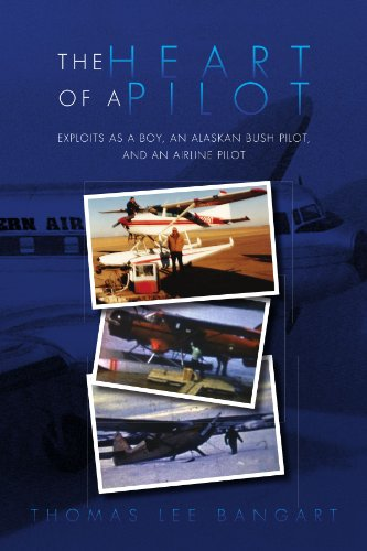The Heart of a Pilot: Exploits as a Boy, an Alaskan Bush Pilot, and an Airline Pilot