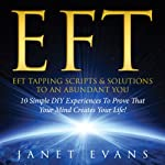 EFT: EFT Tapping Scripts & Solutions to an Abundant YOU: 10 Simple DIY Experiences to Prove That Your Mind Creates Your Life! | Evans Janet