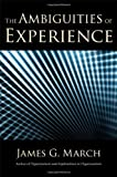 img - for The Ambiguities of Experience (Messenger Lectures) unknown Edition by March, James [2010] book / textbook / text book