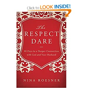 The Respect Dare: 40 Days to a Deeper Connection with God and Your Husband
