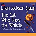 The Cat Who Blew the Whistle (       UNABRIDGED) by Lilian Jackson Braun Narrated by George Guidall