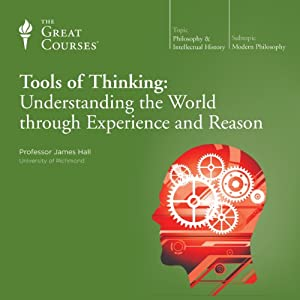 Tools of Thinking: Understanding the World Through Experience and Reason | [The Great Courses]