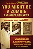 You Might Be a Zombie and Other Bad News: Shocking But Utterly True Facts by Cracked.Com ( 2010 ) Paperback