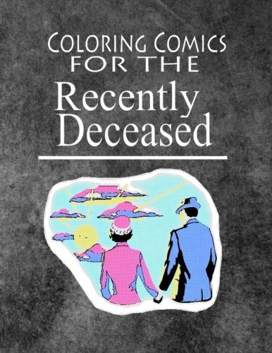 Coloring Comics For The Recently Deceased: Notebook Volume One! The Ghostly Writing and Coloring Comic Notebook People Are Dying To Get Their Hands On! (Volume 1)