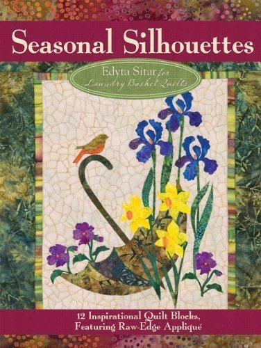 Seasonal Silhouettes: 12 Inspirational Quilt Blocks Featuring Raw Edge Applique by Edyta Sitar (IA)