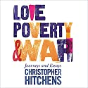 Love, Poverty, and War: Journeys and Essays Audiobook by Christopher Hitchens Narrated by Anthony May