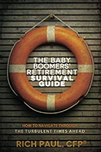 The Baby Boomers' Retirement Survival Guide: How To Navigate Through The Turbulent Times Ahead from CreateSpace Independent Publishing Platform
