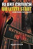Die letzte Stadt (Ein Wayward-Pines-Thriller, Buch 3) (German Edition)