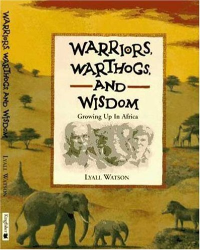 Warriors, Warthogs and Wisdom: Growing Up in Africa