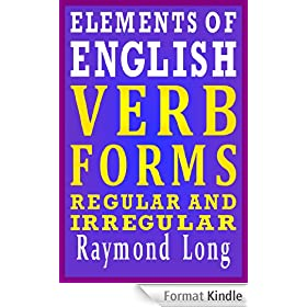 Elements of English: Verb Forms, Regular and Irregular (English Edition)