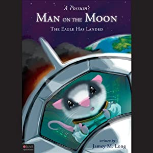 A Possum's Man on the Moon: The Eagle Has Landed, Book 18 | [Jamey M. Long]