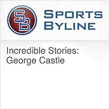 Incredible Stories: George Castle Radio/TV Program by Ron Barr Narrated by Ron Barr, George Castle