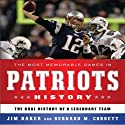 The Most Memorable Games in Patriots History: The Oral History of a Legendary Team Audiobook by Jim Baker, Bernard M. Corbett Narrated by Kris Koscheski