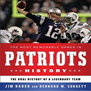 The Most Memorable Games in Patriots History: The Oral History of a Legendary Team | [Jim Baker, Bernard M. Corbett]