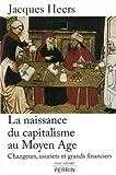 echange, troc Jacques Heers - La naissance du capitalisme au Moyen Age : Changeurs, usuriers et grands financiers