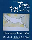 Tanks for the Memories: Floatation Tank Talks (Consciousness Classics) (0895560712) by Lilly, Dr. John C.