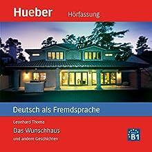 Das Wunschhaus und andere Geschichten (Deutsch als Fremdsprache) (       ungekürzt) von Leonhard Thoma Gesprochen von: Karsten Kaie