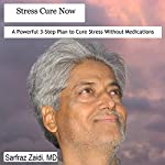 Stress Cure Now: A Stress Management Book with a New, Logical and Effective Approach | Sarfraz Zaidi, M.D.