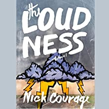The Loudness: A Novel (       UNABRIDGED) by Nick Courage Narrated by Maxwell Glick