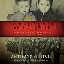 Our Crime Was Being Jewish: Hundreds of Holocaust Survivors Tell Their Stories (       UNABRIDGED) by Anthony S. Pitch Narrated by Malk Williams, Fenella Fudge