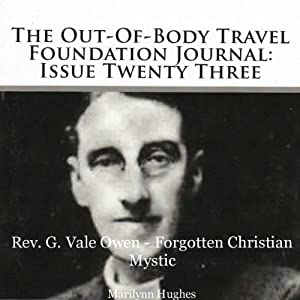Reverend G. Vale Owen - Forgotten Christian Mystic: The Out-Of-Body Travel Foundation Journal: Issue Twenty Three | [Marilynn Hughes]