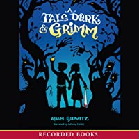 A Tale Dark and Grimm (       UNABRIDGED) by Adam Gidwitz Narrated by Johnny Heller