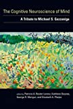 img - for The Cognitive Neuroscience of Mind: A Tribute to Michael S. Gazzaniga (MIT Press) book / textbook / text book