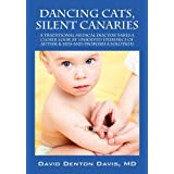 Dancing Cats, Silent Canaries: A Traditional Medical Doctor Takes a Closer Look at Unsolved Epidemics of Autism & Sids and Proposes a Solution ~ MD David Denton Davis