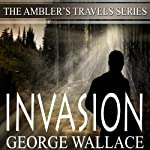 Invasion: Ambler's Travels Series, Volume 1 | George Wallace
