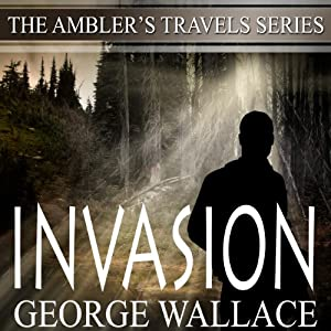 Invasion: Ambler's Travels Series, Volume 1 | [George Wallace]