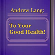 To Your Good Health! (       UNABRIDGED) by Andrew Lang Narrated by Anastasia Bertollo