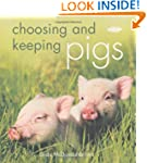 Choosing and Keeping Pigs: A Complete...
