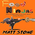 Food Ninjas: How to Raise Kids to Be Lean, Mean, Eating Machines (       UNABRIDGED) by Matt Stone Narrated by Matt Stone