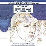 My Heart Took Its Way to Jerusalem: A Story of Love, Grief, and Courage | Birgitta Yavari-Ilan