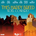 This Happy Breed (Classic Radio Theatre) Radio/TV Program by Noel Coward Narrated by John Moffatt, Rosemary Leach