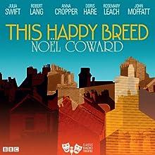 This Happy Breed (Classic Radio Theatre)  by Noel Coward Narrated by John Moffatt, Rosemary Leach