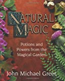 Natural Magic; Potions and Powers from the Magical Garden (156718295X) by Greer, John Michael