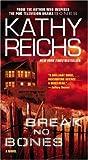 Kathy Reichs - Break No Bones