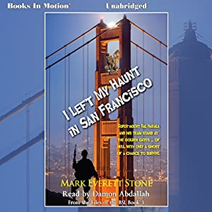 I Left My Haunt in San Francisco: The Files of the BSI, Book 3 | [Mark Everett Stone]