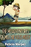 Books For Kids: The Misadventures of Mischievous Missy (KIDS ADVENTURE BOOKS #9) (Kids Books, Children Books, Free Stories, Kids Adventure, Kids Fantasy, Mystery, Series Books Kids Ages 4-6 6-8 9-12)