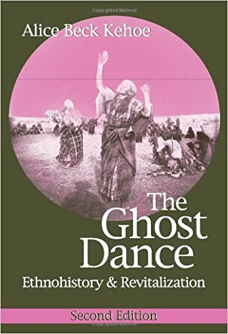 The Ghost Dance: Ethnohistory and Revitalization written by Alice Beck Kehoe