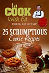 Cook With Ed: 25 Scrumptious Cookie Recipes